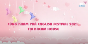CÙNG KHÁM PHÁ, TRẢI NGHIỆM ENGLISH FESTIVAL 2021 VỚI CÁC BÉ DREAM HOUSE NHÉ